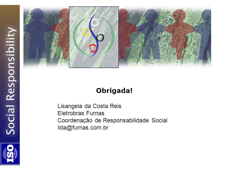 Obrigada! Lisangela da Costa Reis Eletrobras Furnas Coordenação de Responsabilidade Social lida@furnas.com.br