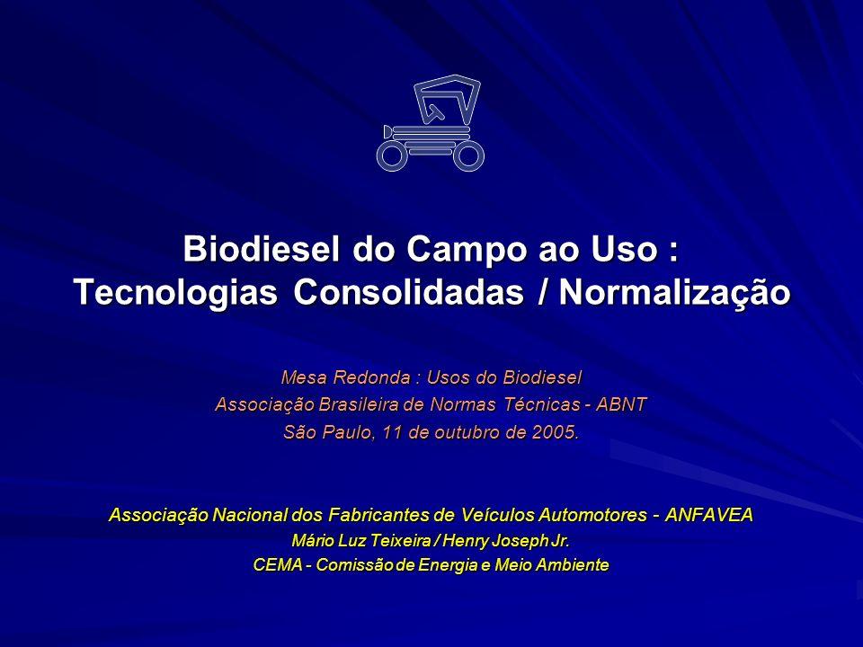 Biodiesel do Campo ao Uso : Tecnologias Consolidadas / Normalização Mesa Redonda : Usos do Biodiesel Associação Brasileira de Normas Técnicas - ABNT S
