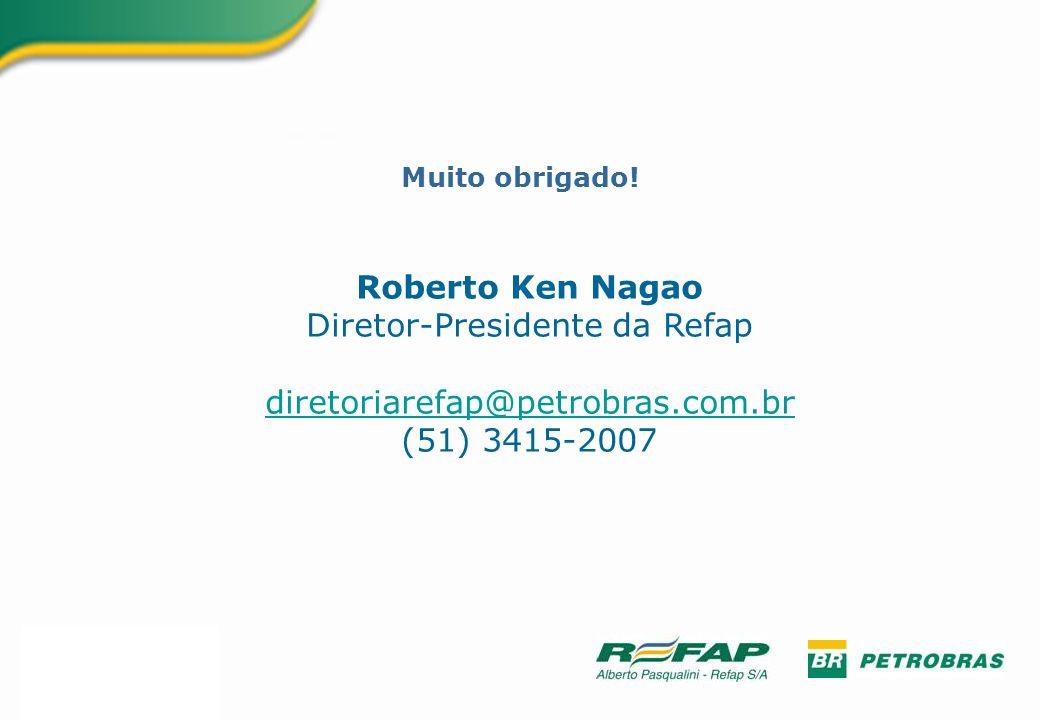 Muito obrigado! Roberto Ken Nagao Diretor-Presidente da Refap diretoriarefap@petrobras.com.br (51) 3415-2007