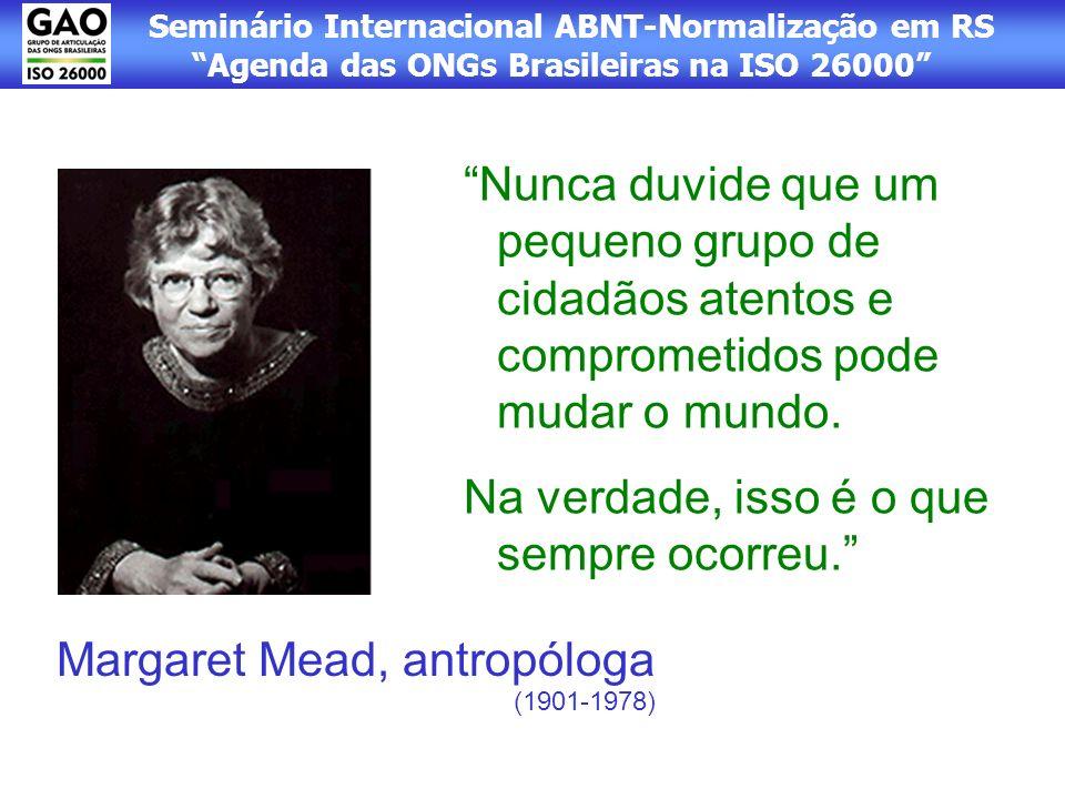 Seminário Internacional ABNT-Normalização em RS Agenda das ONGs Brasileiras na ISO 26000 Nunca duvide que um pequeno grupo de cidadãos atentos e compr