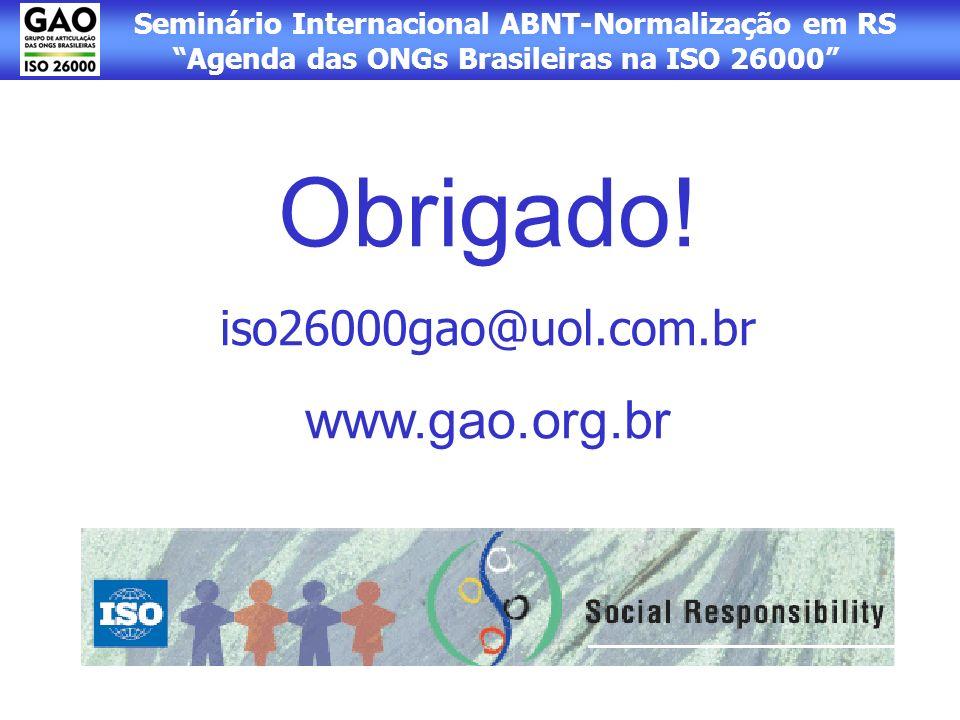 Seminário Internacional ABNT-Normalização em RS Agenda das ONGs Brasileiras na ISO 26000 Obrigado! iso26000gao@uol.com.br www.gao.org.br