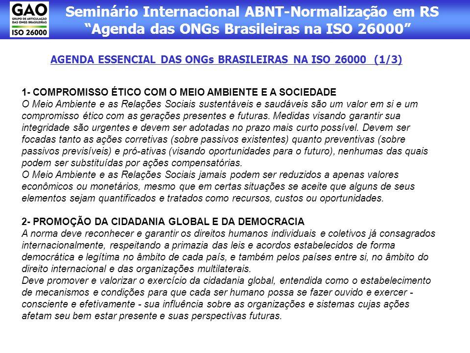 Seminário Internacional ABNT-Normalização em RS Agenda das ONGs Brasileiras na ISO 26000 AGENDA ESSENCIAL DAS ONGs BRASILEIRAS NA ISO 26000 (1/3) 1- C