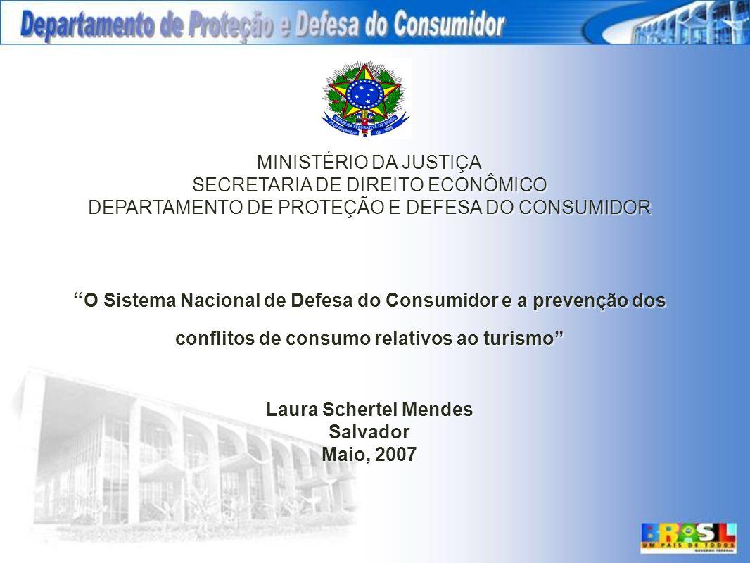 MINISTÉRIO DA JUSTIÇA SECRETARIA DE DIREITO ECONÔMICO DEPARTAMENTO DE PROTEÇÃO E DEFESA DO CONSUMIDOR O Sistema Nacional de Defesa do Consumidor e a p