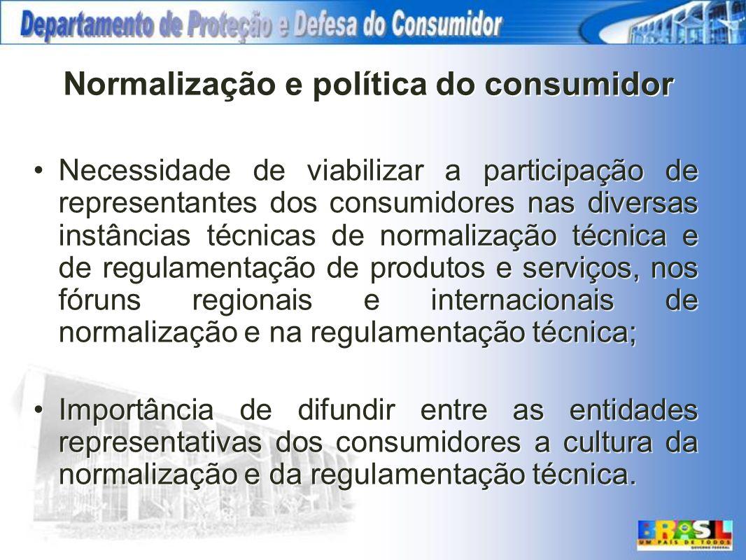 Normalização e política do consumidor Necessidade de viabilizar a participação de representantes dos consumidores nas diversas instâncias técnicas de