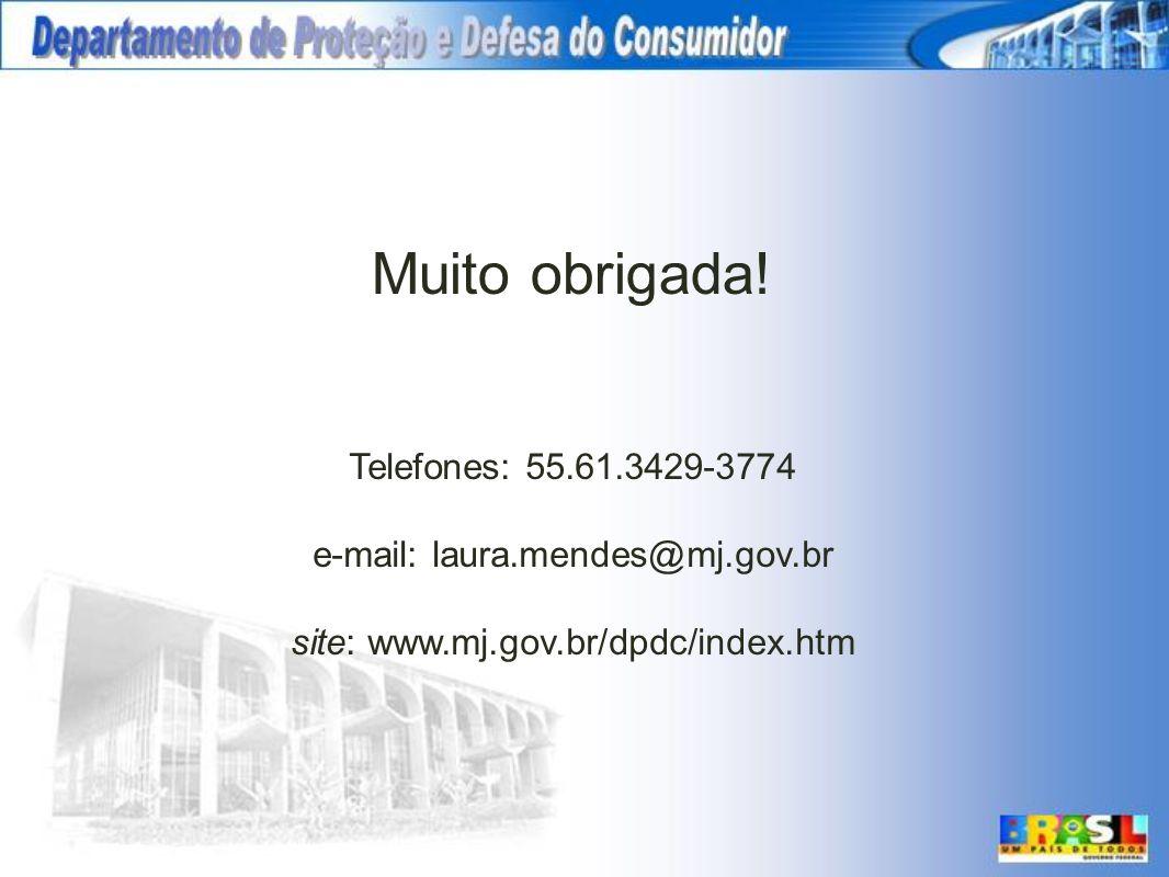 Telefones: 55.61.3429-3774 e-mail: laura.mendes@mj.gov.br site: www.mj.gov.br/dpdc/index.htm Muito obrigada!