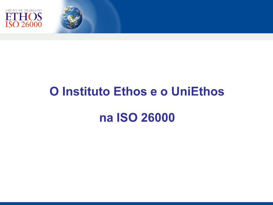Instituto Ethos/UniEthos: membros da Comissão da ABNT responsável pela criação da ABNT NBR 16000 e por acompanhar as discussões sobre a viabilidade da ISO 26000; Contexto Instituto Ethos: Conferência de Estocolmo para discutir a viabilidade da ISO 26000.