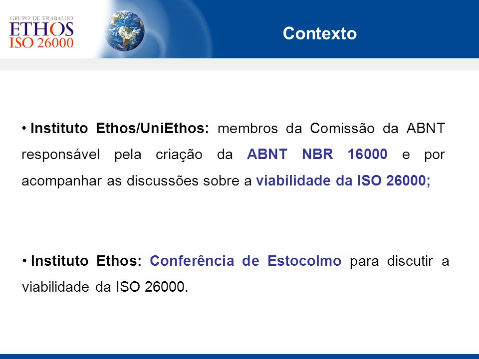 Instituto Ethos/UniEthos: membros da Comissão da ABNT responsável pela criação da ABNT NBR 16000 e por acompanhar as discussões sobre a viabilidade da