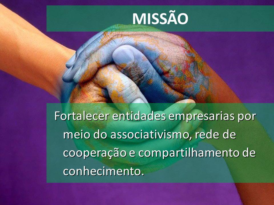 MISSÃO Fortalecer entidades empresarias por meio do associativismo, rede de cooperação e compartilhamento de conhecimento.