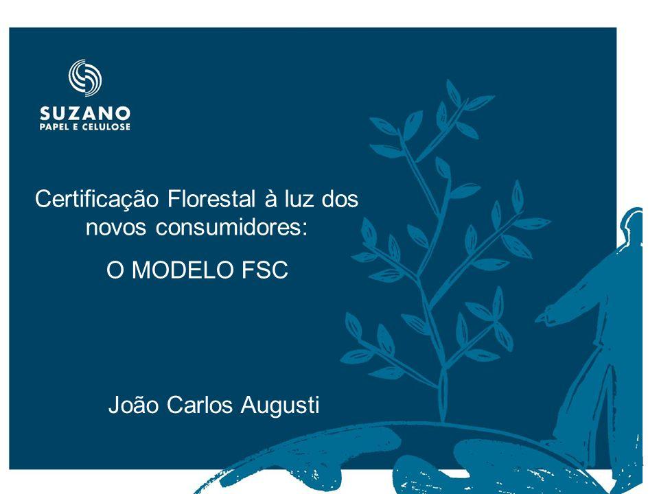 Certificação Florestal à luz dos novos consumidores: O MODELO FSC João Carlos Augusti