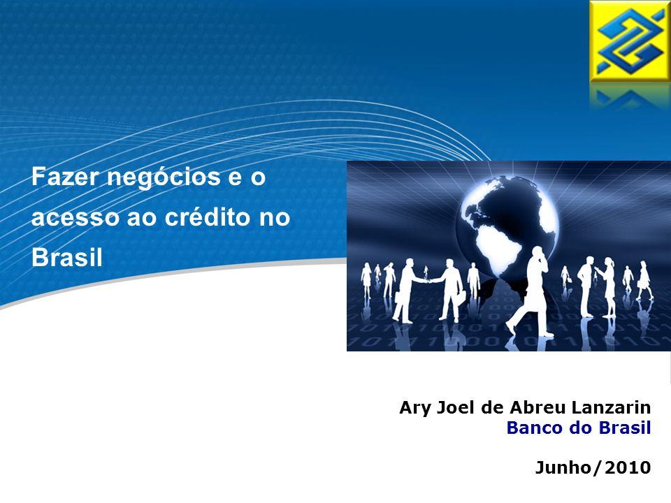 Fazer negócios e o acesso ao crédito no Brasil Ary Joel de Abreu Lanzarin Banco do Brasil Junho/2010