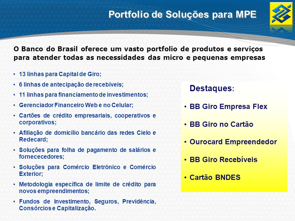 O Banco do Brasil oferece um vasto portfolio de produtos e serviços para atender todas as necessidades das micro e pequenas empresas 13 linhas para Ca