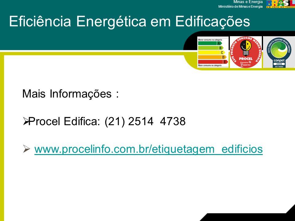 Minas e Energia Ministério de Minas e Energia Eficiência Energética em Edificações Mais Informações : Procel Edifica: (21) 2514 4738 www.procelinfo.co