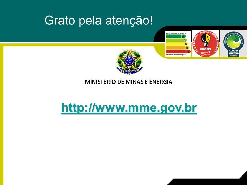 MINISTÉRIO DE MINAS E ENERGIA http://www.mme.gov.br Grato pela atenção!