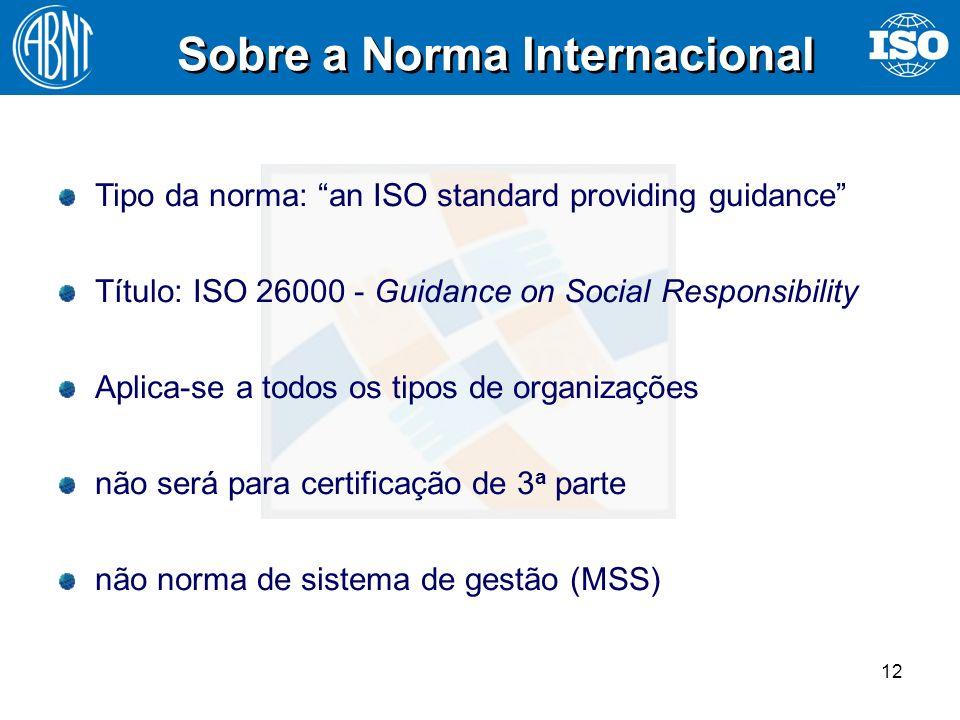 12 Sobre a Norma Internacional Tipo da norma: an ISO standard providing guidance Título: ISO 26000 - Guidance on Social Responsibility Aplica-se a tod