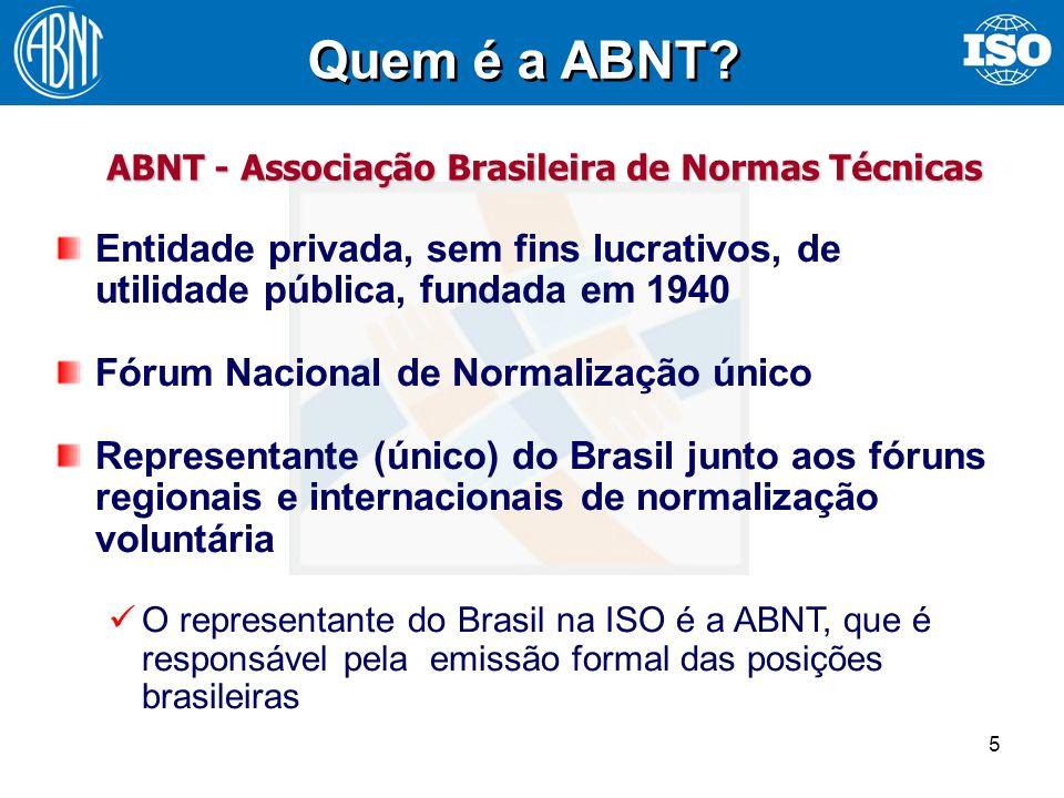 5 ABNT - Associação Brasileira de Normas Técnicas Quem é a ABNT? Entidade privada, sem fins lucrativos, de utilidade pública, fundada em 1940 Fórum Na