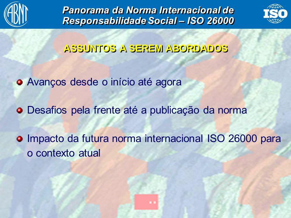 7 Avanços desde o início até agora Desafios pela frente até a publicação da norma Impacto da futura norma internacional ISO 26000 para o contexto atual ASSUNTOS A SEREM ABORDADOS Panorama da Norma Internacional de Responsabilidade Social – ISO 26000 Panorama da Norma Internacional de Responsabilidade Social – ISO 26000