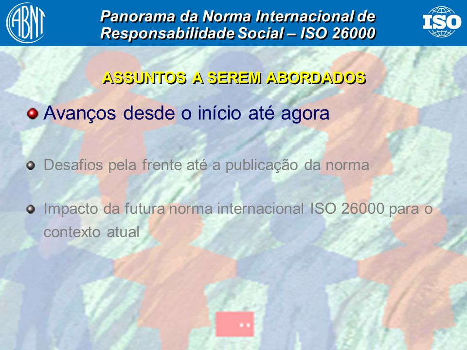 7 Avanços desde o início até agora Desafios pela frente até a publicação da norma Impacto da futura norma internacional ISO 26000 para o contexto atua