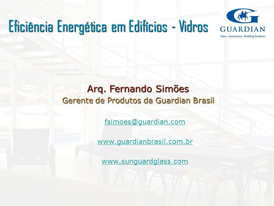 Arq. Fernando Simões Gerente de Produtos da Guardian Brasil fsimoes@guardian.com www.guardianbrasil.com.br www.sunguardglass.com Eficiência Energética