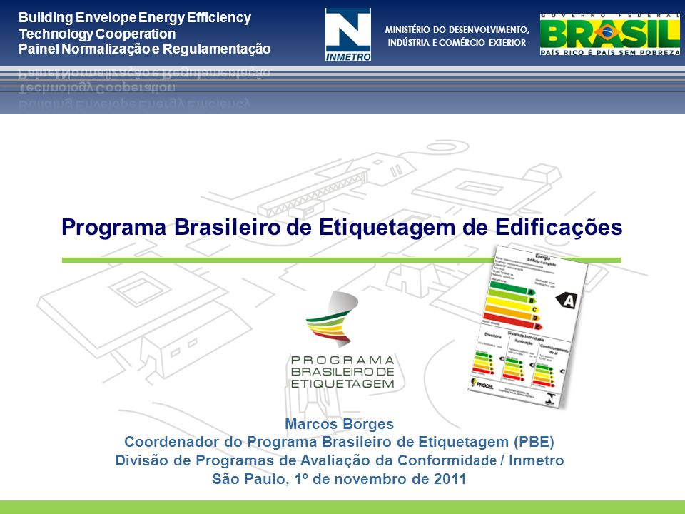 MINISTÉRIO DO DESENVOLVIMENTO, INDÚSTRIA E COMÉRCIO EXTERIOR Marcos Borges Coordenador do Programa Brasileiro de Etiquetagem (PBE) Divisão de Programa