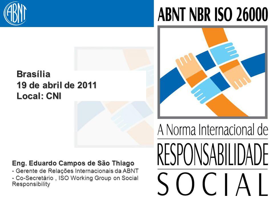 1 Eng. Eduardo Campos de São Thiago - Gerente de Relações Internacionais da ABNT - Co-Secretário, ISO Working Group on Social Responsibility Brasília