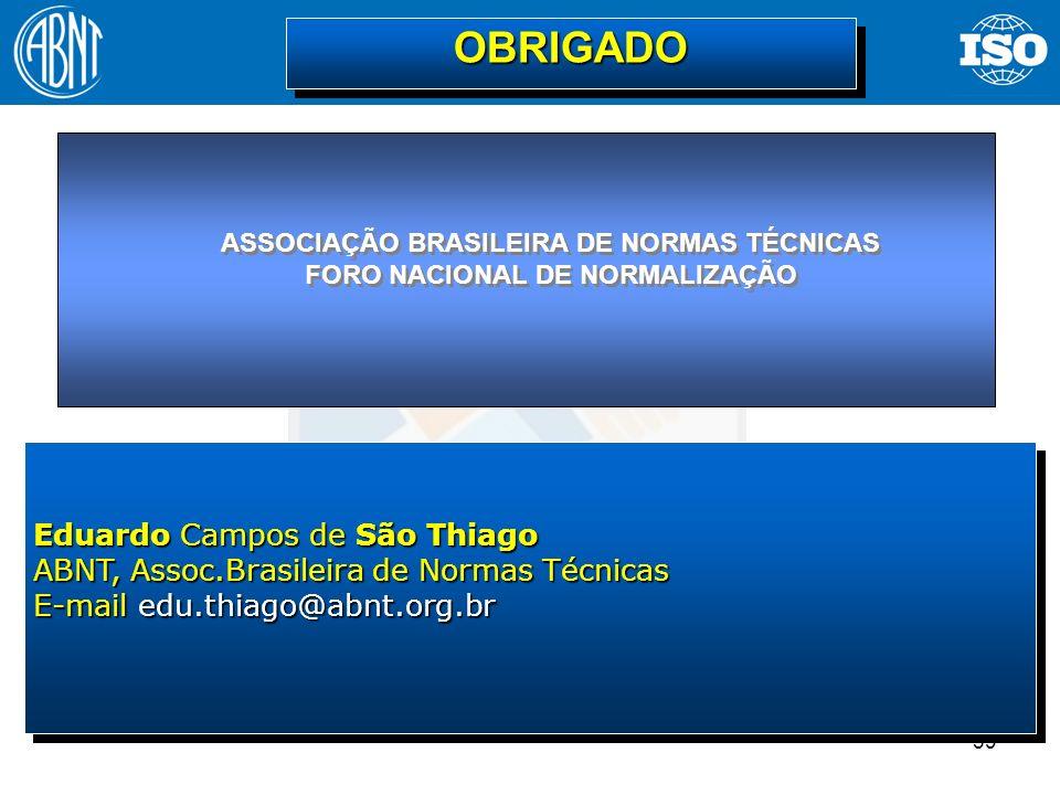 39 Eduardo Campos de São Thiago ABNT, Assoc.Brasileira de Normas Técnicas E-mail edu.thiago@abnt.org.br Eduardo Campos de São Thiago ABNT, Assoc.Brasi
