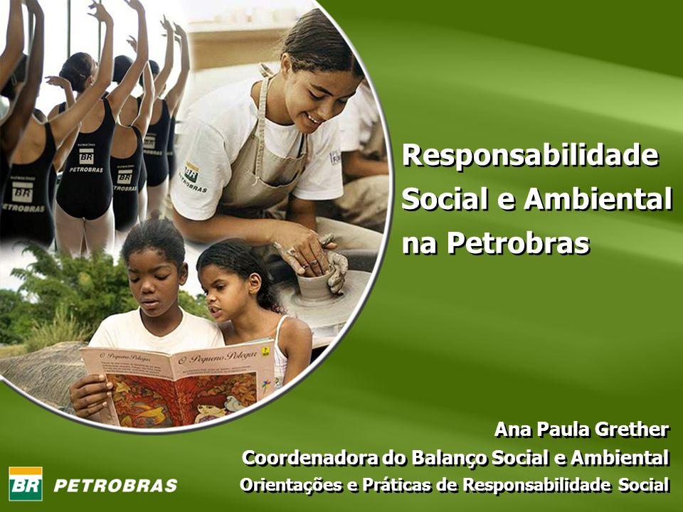 Responsabilidade Social e Ambiental na Petrobras Ana Paula Grether Coordenadora do Balanço Social e Ambiental Orientações e Práticas de Responsabilida
