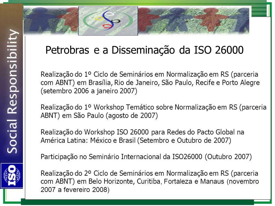Petrobras e a Disseminação da ISO 26000 Realização do 1º Ciclo de Seminários em Normalização em RS (parceria com ABNT) em Brasília, Rio de Janeiro, Sã