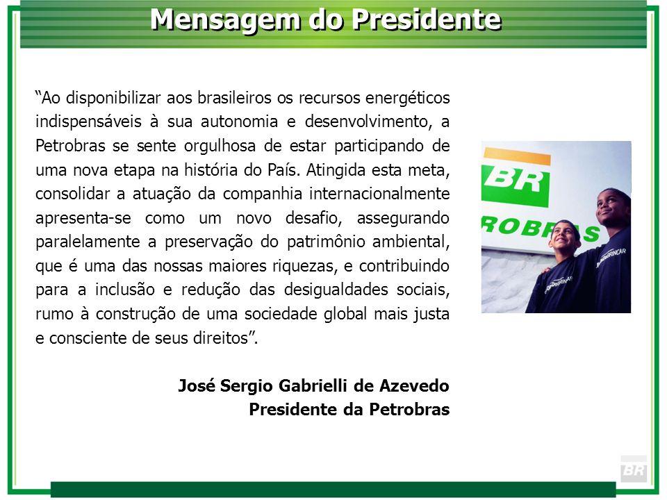 Ao disponibilizar aos brasileiros os recursos energéticos indispensáveis à sua autonomia e desenvolvimento, a Petrobras se sente orgulhosa de estar pa