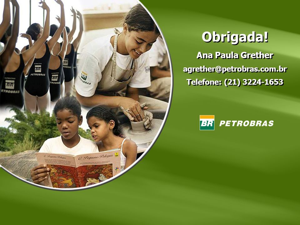 Obrigada! Ana Paula Grether agrether@petrobras.com.br Telefone: (21) 3224-1653 Obrigada! Ana Paula Grether agrether@petrobras.com.br Telefone: (21) 32