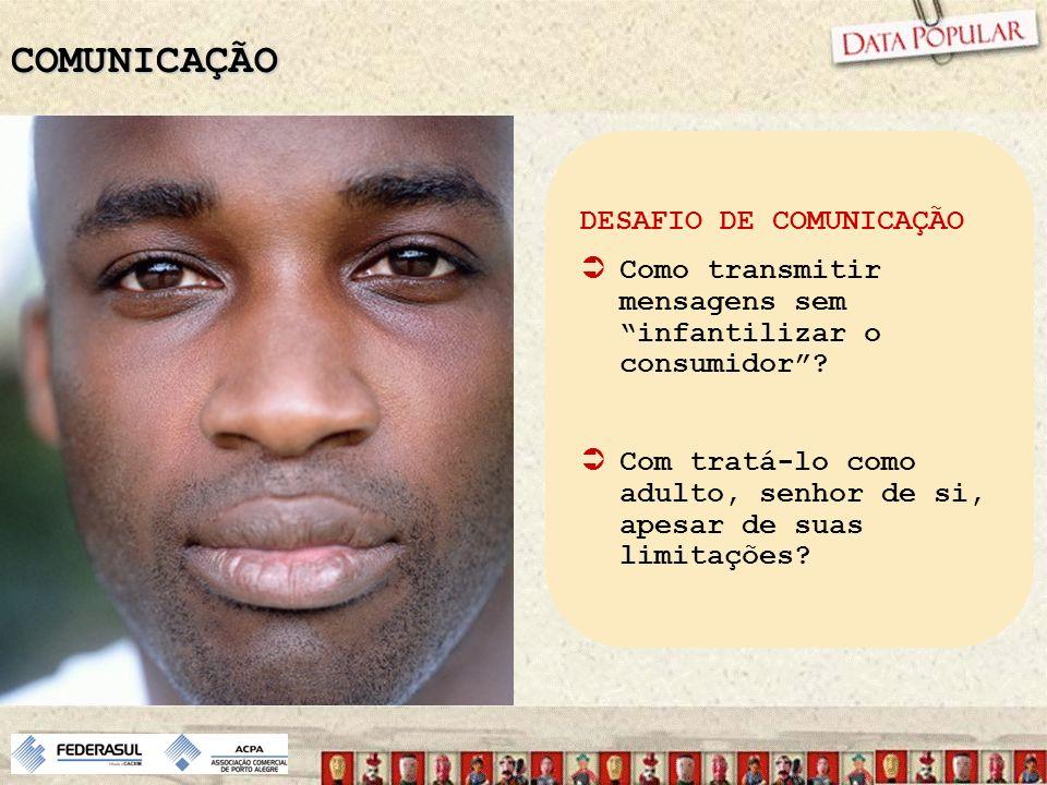 COMUNICAÇÃO DESAFIO DE COMUNICAÇÃO Como transmitir mensagens sem infantilizar o consumidor? Com tratá-lo como adulto, senhor de si, apesar de suas lim