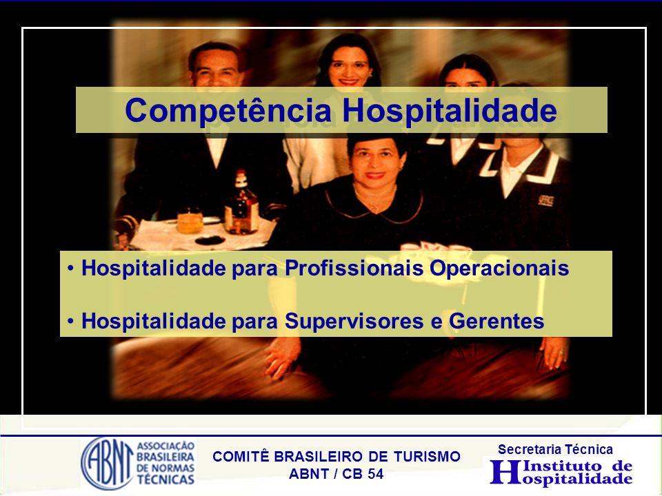 COMITÊ BRASILEIRO DE TURISMO ABNT / CB 54 Secretaria Técnica Competência Hospitalidade Hospitalidade para Profissionais Operacionais Hospitalidade par