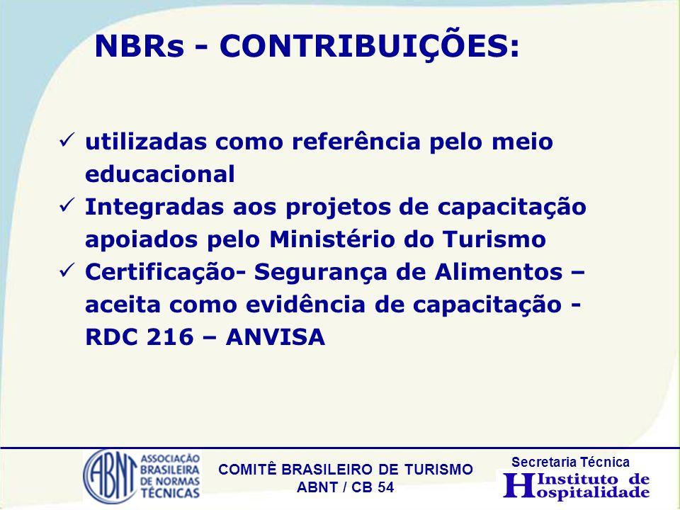 COMITÊ BRASILEIRO DE TURISMO ABNT / CB 54 Secretaria Técnica NBRs - CONTRIBUIÇÕES: utilizadas como referência pelo meio educacional Integradas aos pro
