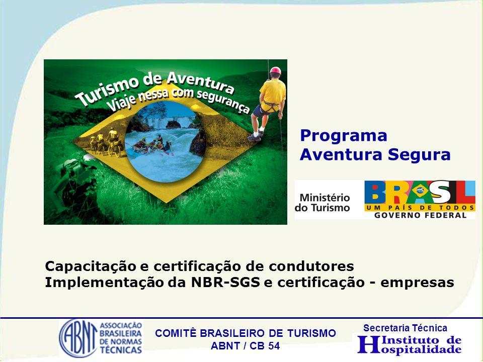 COMITÊ BRASILEIRO DE TURISMO ABNT / CB 54 Secretaria Técnica Programa Aventura Segura Capacitação e certificação de condutores Implementação da NBR-SG