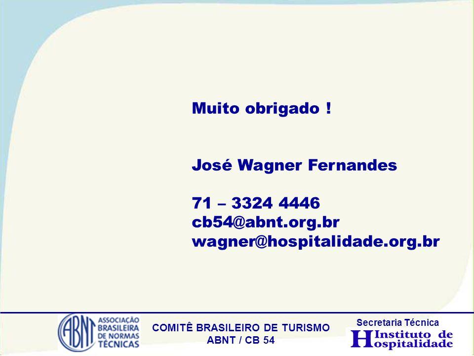 COMITÊ BRASILEIRO DE TURISMO ABNT / CB 54 Secretaria Técnica Muito obrigado ! José Wagner Fernandes 71 – 3324 4446 cb54@abnt.org.br wagner@hospitalida