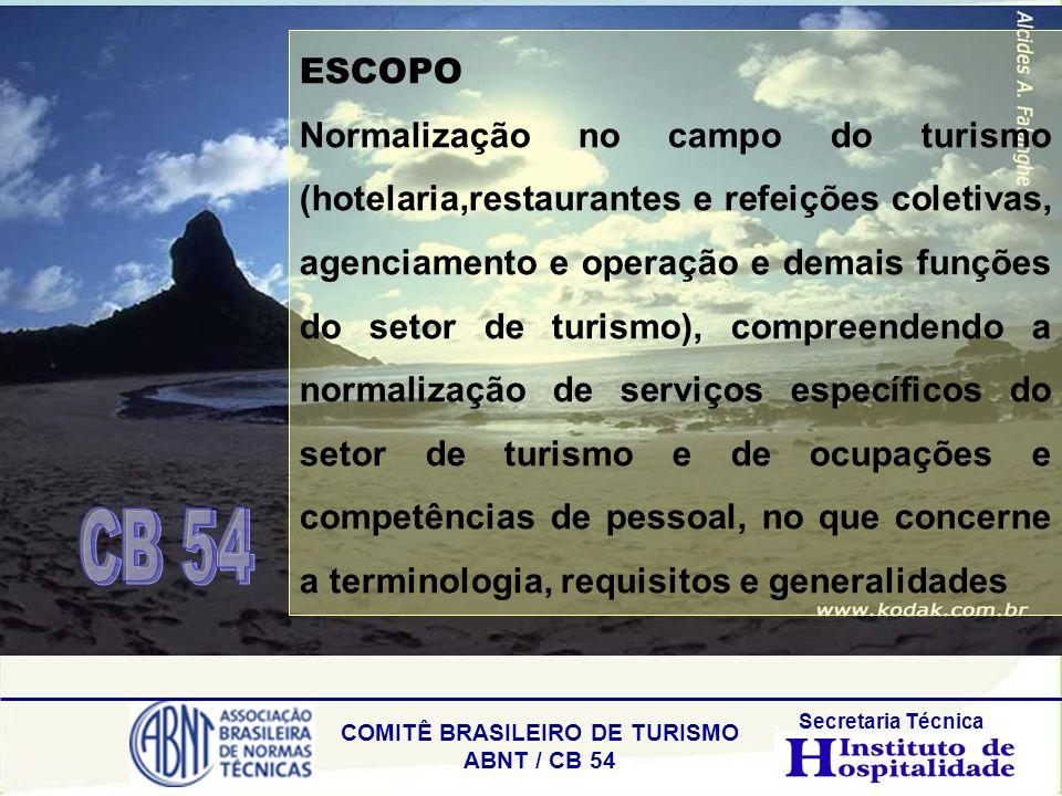 COMITÊ BRASILEIRO DE TURISMO ABNT / CB 54 Secretaria Técnica ESCOPO Normalização no campo do turismo (hotelaria,restaurantes e refeições coletivas, ag