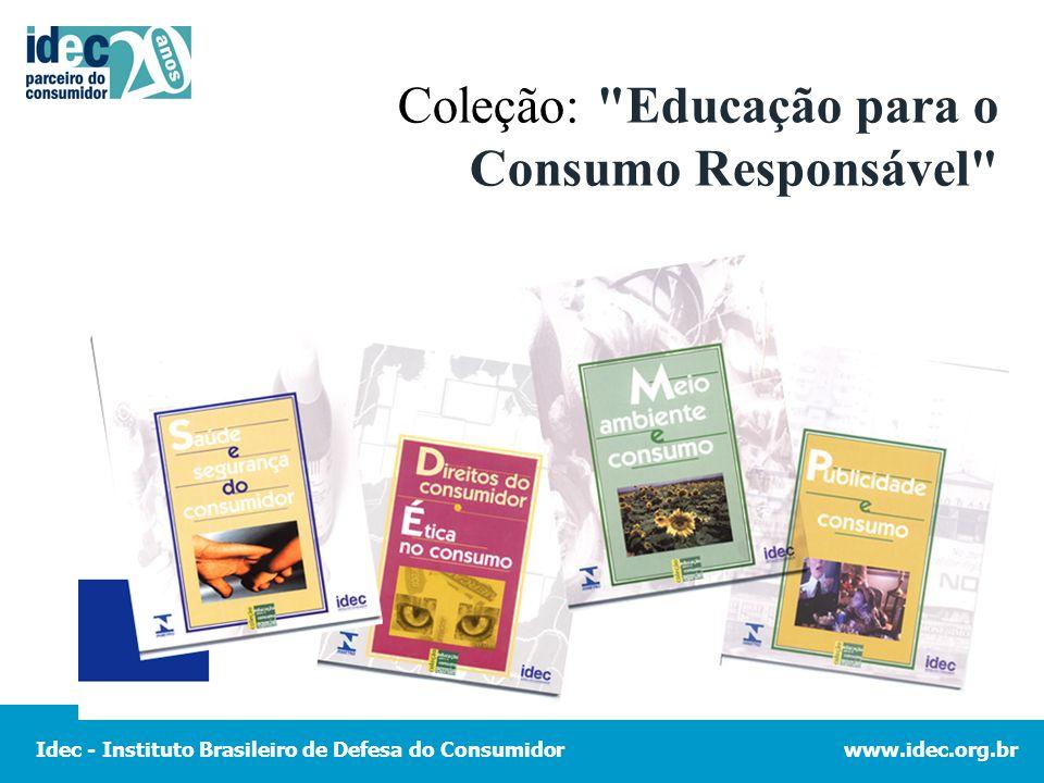 Idec - Instituto Brasileiro de Defesa do Consumidorwww.idec.org.br Coleção: Educação para o Consumo Responsável