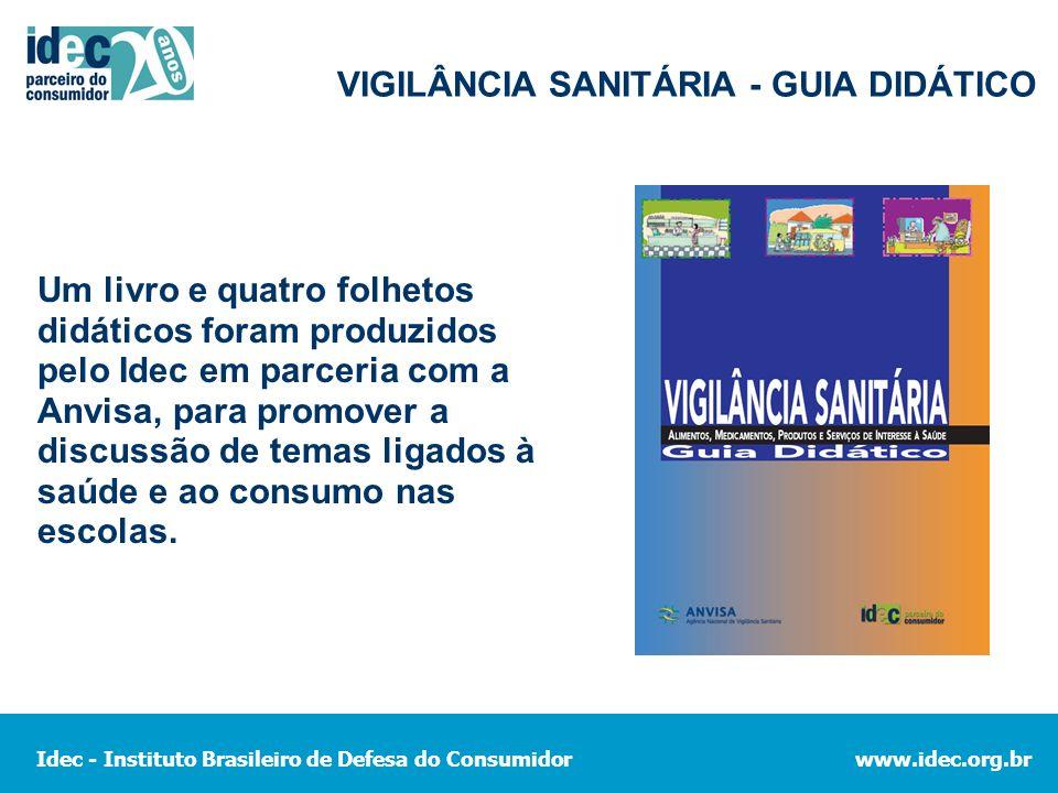 Idec - Instituto Brasileiro de Defesa do Consumidorwww.idec.org.br VIGILÂNCIA SANITÁRIA - GUIA DIDÁTICO Um livro e quatro folhetos didáticos foram pro