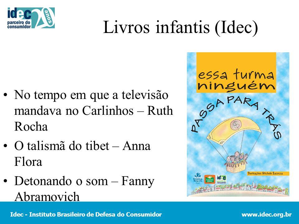 Idec - Instituto Brasileiro de Defesa do Consumidorwww.idec.org.br Livros infantis (Idec) No tempo em que a televisão mandava no Carlinhos – Ruth Roch