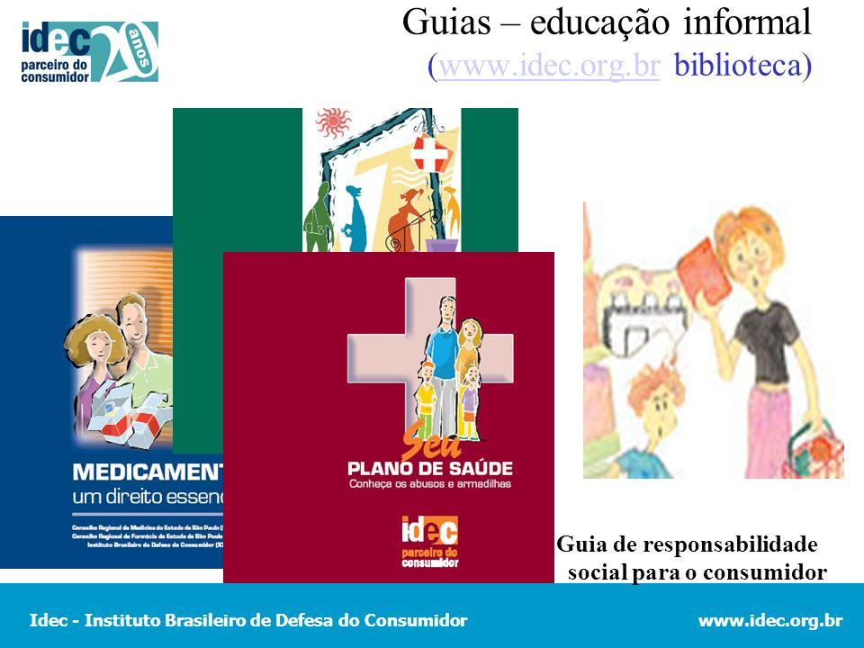 Idec - Instituto Brasileiro de Defesa do Consumidorwww.idec.org.br Guias – educação informal (www.idec.org.br biblioteca)www.idec.org.br Guia de responsabilidade social para o consumidor