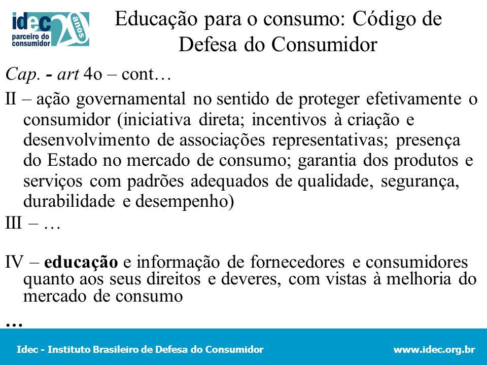 Idec - Instituto Brasileiro de Defesa do Consumidorwww.idec.org.br Educação para o consumo: Código de Defesa do Consumidor Cap. - art 4o – cont… II –