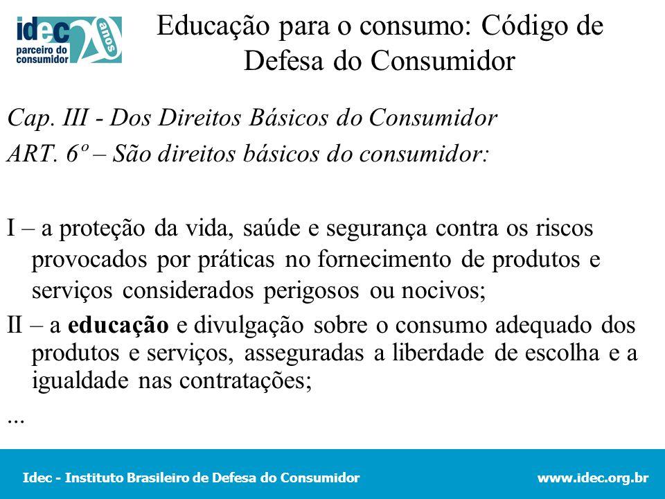 Idec - Instituto Brasileiro de Defesa do Consumidorwww.idec.org.br Educação para o consumo: Código de Defesa do Consumidor Cap. III - Dos Direitos Bás