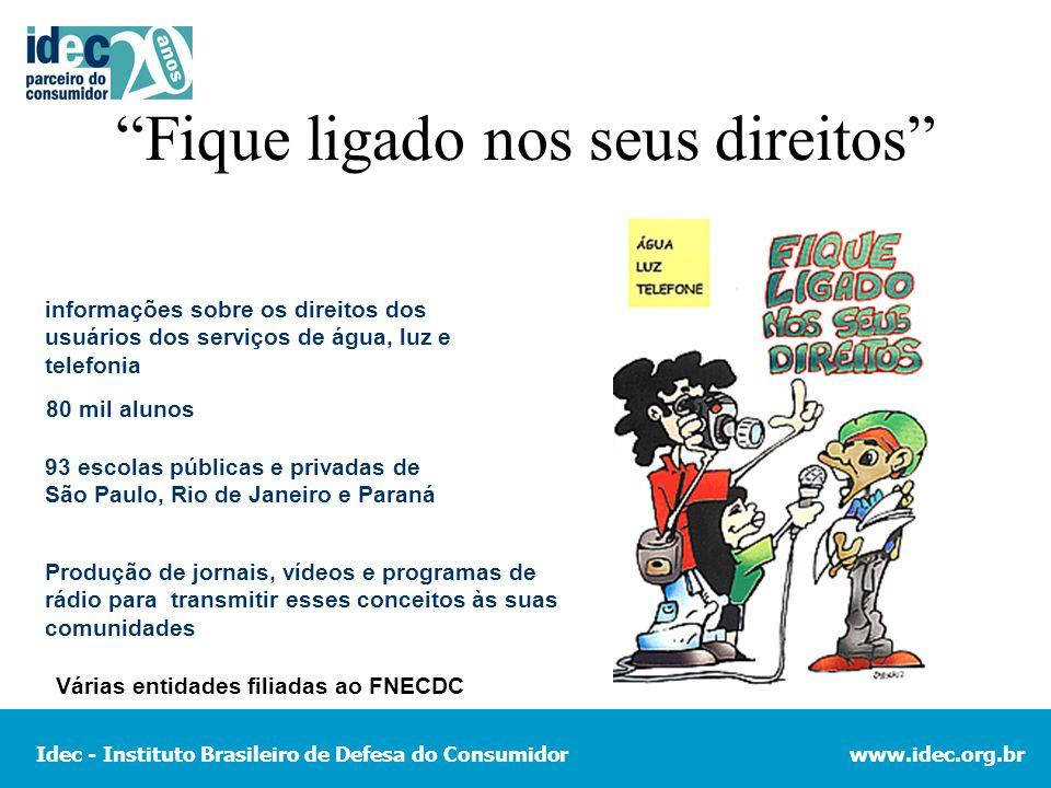 Idec - Instituto Brasileiro de Defesa do Consumidorwww.idec.org.br Fique ligado nos seus direitos informações sobre os direitos dos usuários dos servi