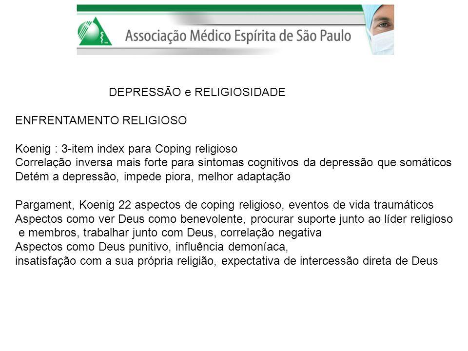 DEPRESSÃO e RELIGIOSIDADE ENFRENTAMENTO RELIGIOSO Koenig : 3-item index para Coping religioso Correlação inversa mais forte para sintomas cognitivos d