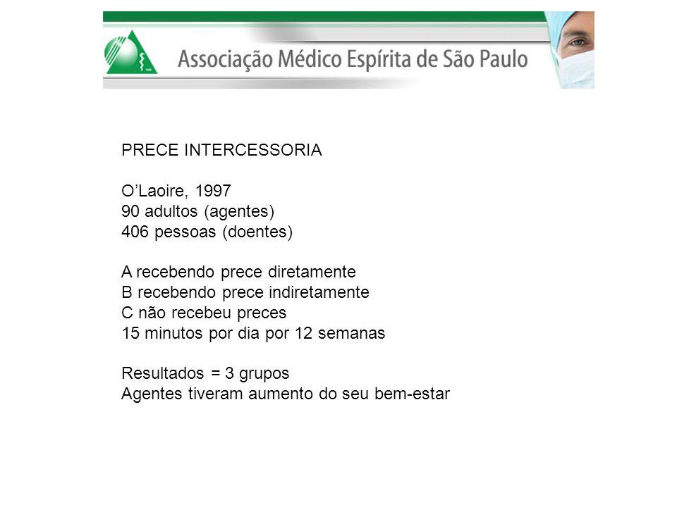 PRECE INTERCESSORIA OLaoire, 1997 90 adultos (agentes) 406 pessoas (doentes) A recebendo prece diretamente B recebendo prece indiretamente C não receb
