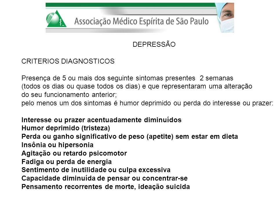 DEPRESSÃO CRITERIOS DIAGNOSTICOS Presença de 5 ou mais dos seguinte sintomas presentes 2 semanas (todos os dias ou quase todos os dias) e que represen