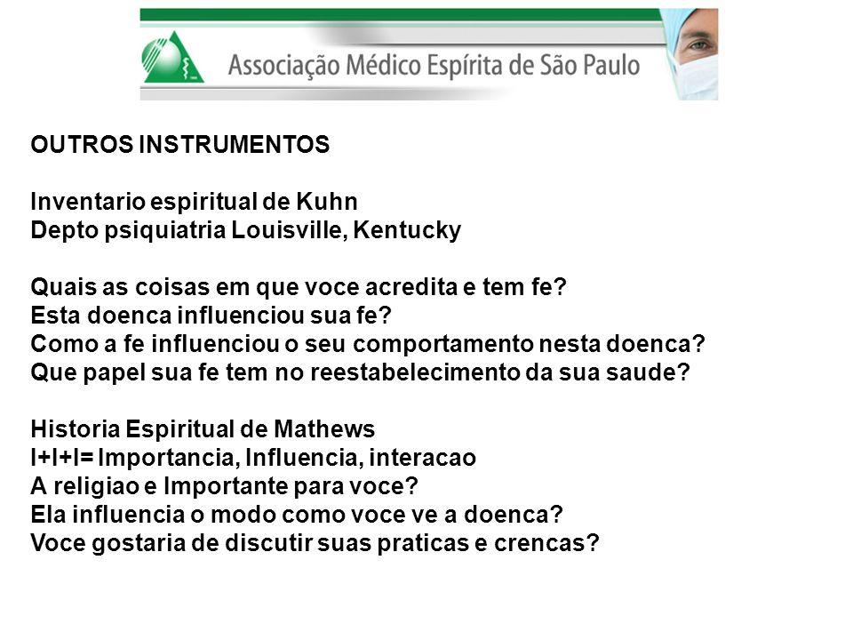 OUTROS INSTRUMENTOS Inventario espiritual de Kuhn Depto psiquiatria Louisville, Kentucky Quais as coisas em que voce acredita e tem fe? Esta doenca in