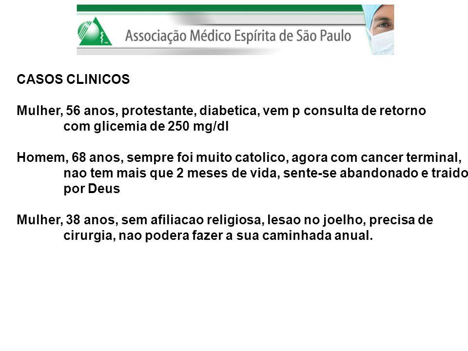 CASOS CLINICOS Mulher, 56 anos, protestante, diabetica, vem p consulta de retorno com glicemia de 250 mg/dl Homem, 68 anos, sempre foi muito catolico,