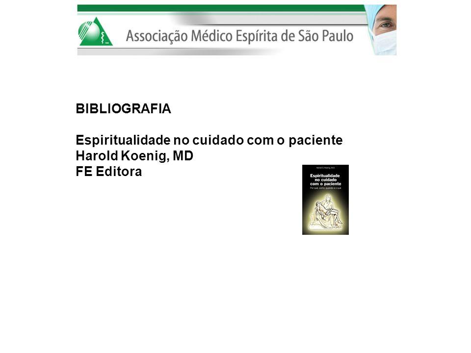 BIBLIOGRAFIA Espiritualidade no cuidado com o paciente Harold Koenig, MD FE Editora