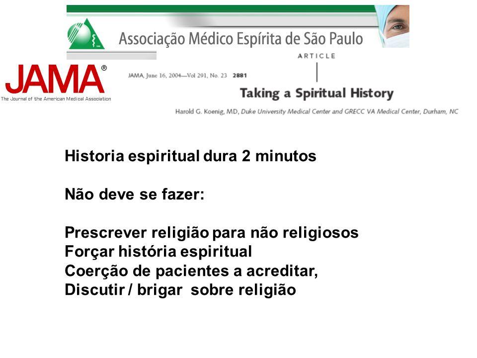 Historia espiritual dura 2 minutos Não deve se fazer: Prescrever religião para não religiosos Forçar história espiritual Coerção de pacientes a acredi
