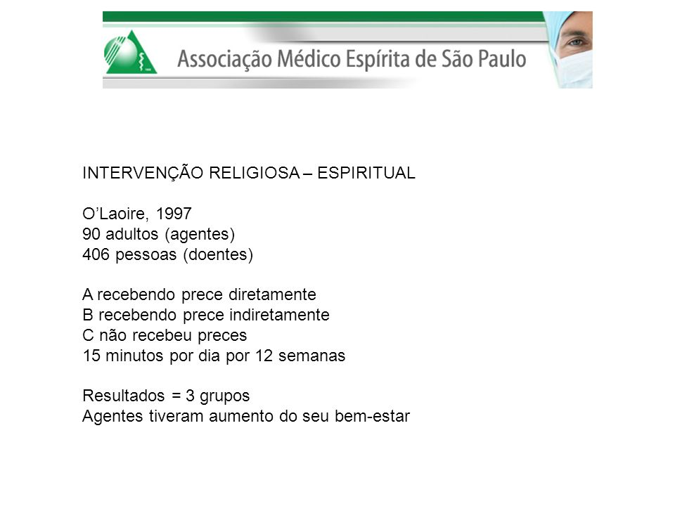 INTERVENÇÃO RELIGIOSA – ESPIRITUAL OLaoire, 1997 90 adultos (agentes) 406 pessoas (doentes) A recebendo prece diretamente B recebendo prece indiretame